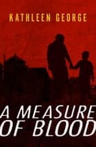 A Measure of Blood - A Richard Christie Novel ebook by Kathleen George