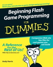 Beginning Flash Game Programming For Dummies ebook by Andy Harris