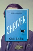 Shriver - A Novel ebook by Chris Belden