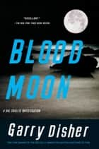 Blood Moon - An Inspector Hal Challis and Sergeant Ellen Destry Investigation ebook by Garry Disher