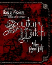 Solitary Witch: The Ultimate Book of Shadows for the New Generation - The Ultimate Book of Shadows for the New Generation ebook by Silver RavenWolf