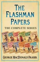 The Flashman Papers: The Complete 12-Book Collection eBook by George MacDonald Fraser