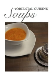 Oriental Cuisine - Soups - Turkish kitchen soup recipes ebook by