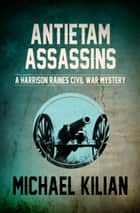 Antietam Assassins ebook by Michael Kilian