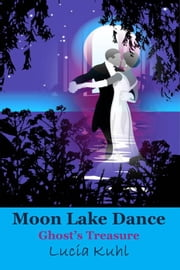 Moon Lake Dance, Ghost Treasure - Moon Lake Supernatural Cozy Mystery Series, #2 ebook by Lucia Kuhl