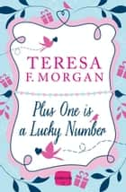 Plus One is a Lucky Number ebook by Teresa F. Morgan