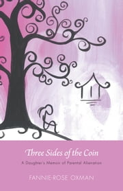 Three Sides of the Coin - A Daughter's Memoir of Parental Alienation ebook by Fannie-Rose Oxman