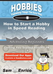 How to Start a Hobby in Speed Reading - How to Start a Hobby in Speed Reading ebook by Tosha Poindexter