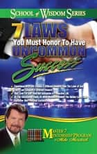 7 Laws You Must Honor To Have Uncommon Success ebook by Mike Murdock