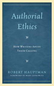 Authorial Ethics - How Writers Abuse Their Calling ebook by Robert Hauptman