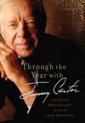 Through the Year with Jimmy Carter - 366 Daily Meditations from the 39th President ebook by Jimmy Carter