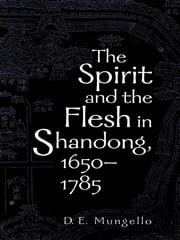 The Spirit and the Flesh in Shandong, 1650–1785 ebook by D. E. Mungello