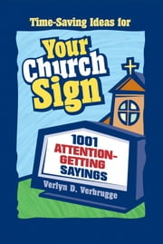 Your Church Sign - 1001 Attention-Getting Sayings ebook by Verlyn Verbrugge