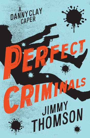 Perfect Criminals ebook by Jimmy Thomson