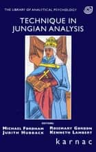 Technique in Jungian Analysis ebook by Michael Fordham,Rosemary Gordon,Judith Hubback,Kenneth Lambert