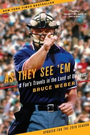 As They See 'Em - A Fan's Travels in the Land of Umpires ebook by Bruce Weber