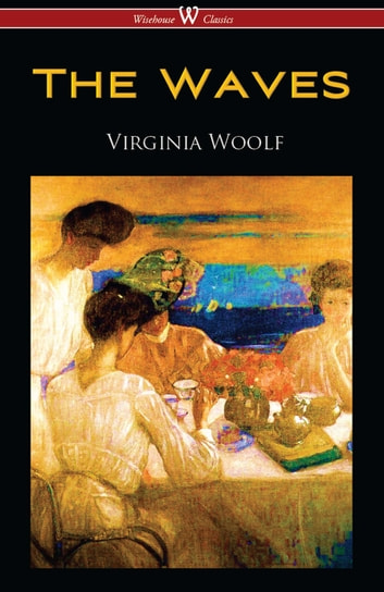 The Waves (Wisehouse Classics Edition) ebook by Virginia Woolf