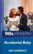Accidental Baby (Mills & Boon Vintage 90s Modern) ebook by Kim Lawrence