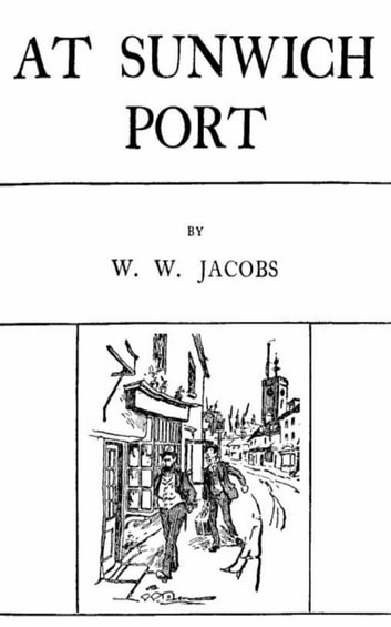 At Sunwich Port - III ebook by W. W. Jacobs
