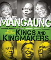 Mangaung: Kings and Kingmakers ebook by Mandy Rossouw