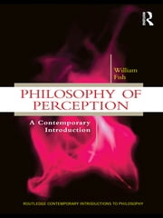 Philosophy of Perception - A Contemporary Introduction ebook by William Fish