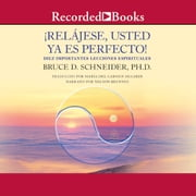 Relajese usted ya es perfecto (Relax, You Are Already Perfect!) audiolibro by Bruce Schneider