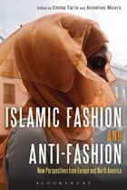 Islamic Fashion and Anti-Fashion - New Perspectives from Europe and North America ebook by Emma Tarlo, Annelies Moors