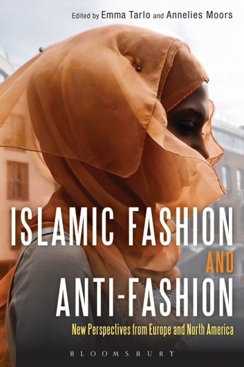 Islamic Fashion and Anti-Fashion - New Perspectives from Europe and North America ebook by