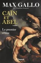 Caïn et Abel - Le premier crime ebook by Max Gallo