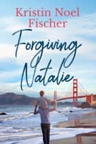 Forgiving Natalie - Christian Fiction ebook by Kristin Noel Fischer