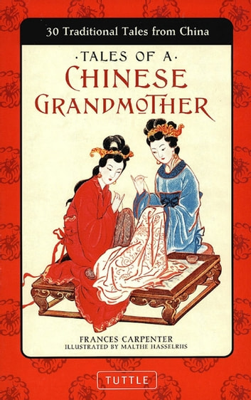 Tales of a Chinese Grandmother - 30 Traditional Tales from China ebook by Frances Carpenter