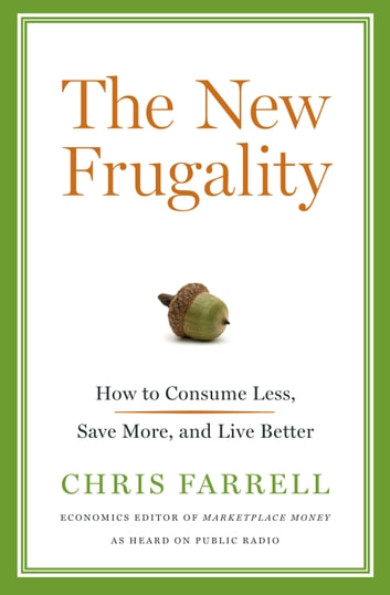 The New Frugality - How to Consume Less, Save More, and Live Better ebook by Chris Farrell