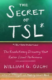 The Secret of TSL - The Revolutionary Discovery That Raises School Performance ebook by William G. Ouchi