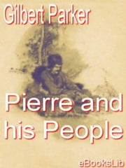 Pierre and his People ebook by Gilbert Parker