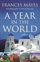 A Year In The World ebook by Frances Mayes