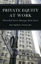 Private Equity at Work ebook by Eileen Appelbaum,Rosemary Batt