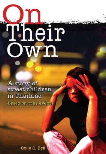 On Their Own - a story of street children in Thailand ebook by Colin C. Bell