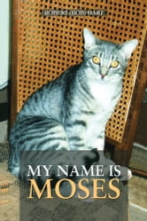 My Name Is Moses ebook by Robert (Bob) Hart