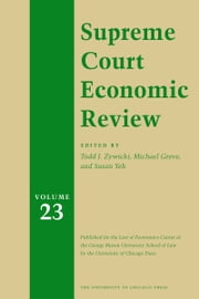 Supreme Court Economic Review, Volume 23 ebook by Todd J. Zywicki,Michael S. Greve,Thomas W. Hazlett