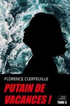 Putain de vacances ! - Tome 3 ebook by Florence Clerfeuille
