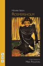 Rosmersholm (NHB Classic Plays) ebook by Henrik Ibsen, Mike Poulton