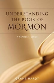 Understanding the Book of Mormon - A Reader's Guide ebook by Grant Hardy