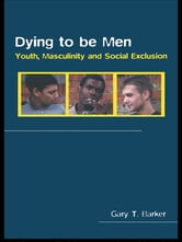 Dying to be Men - Youth, Masculinity and Social Exclusion ebook by Gary Barker