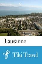 Lausanne (Switzerland) Travel Guide - Tiki Travel ebook by Tiki Travel