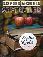 Sophie Kooks Month by Month: September - Quick and Easy Feelgood Seasonal Food for September from Kooky Dough's Sophie Morris ebook by Sophie Morris