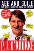 Age and Guile Beat Youth, Innocence, and a Bad Haircut ebook by P.  J. O'Rourke