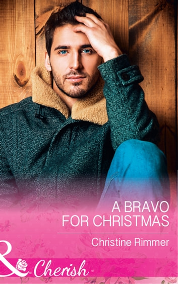 A Bravo For Christmas (Mills & Boon Cherish) (The Bravos of Justice Creek, Book 6) 電子書 by Christine Rimmer