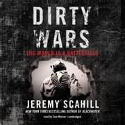 Dirty Wars - The World Is a Battlefield audiobook by Jeremy Scahill