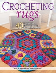 Crocheting Rugs - 40 Traditional, Contemporary, Innovative Designs ebook by Nola A. Heidbreder,Linda Pietz