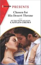 Chosen for His Desert Throne ebook by Caitlin Crews